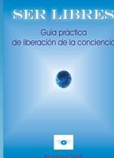 Libro SER LIBRES Guia práctica de liberación de la conciencia, autor Diego Cristian Vitello