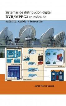 Sistemas de distribución digital DVB/MPEG2 en redes de satélite, cable y terrestre