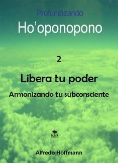 Profundizando ho'oponopono 2 - Libera tu poder armonizando tu subconsciente