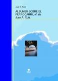 ÁLBUMES SOBRE EL FERROCARRIL-VI de Juan A. Ruiz