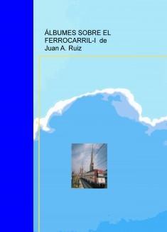 ÁLBUMES SOBRE EL FERROCARRIL-I de Juan A. Ruiz