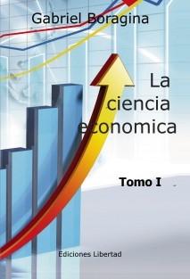 La ciencia economica - tratado - tomo I