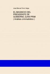 EL MAGNICIO DEL PRESIDENTE DE GOBIERNO JUAN PRIM ( Análisis criminalístico )