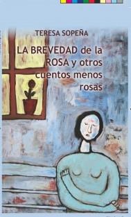 LA BREVEDAD DE LA ROSA (y otros cuentos menos rosas)