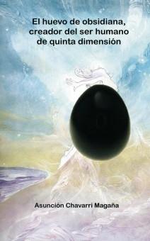 El huevo de obsidiana, creador del ser humano de quinta dimensión