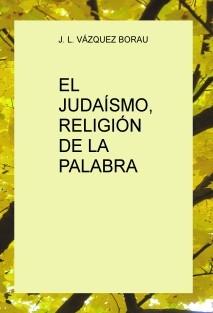 EL JUDAÍSMO, RELIGIÓN DE LA PALABRA