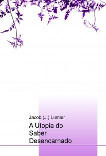 A Utopia do Saber Desencarnado