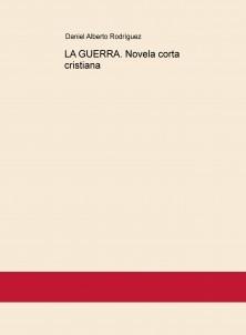LA GUERRA. Novela corta cristiana