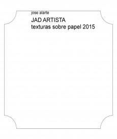 JAD ARTISTA  texturas sobre papel 2015