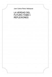 LA VERDAD DEL FUTURO.TOMO I. REFLEXIONES