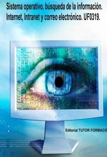 Sistema operativo, búsqueda de la información: Internet/Intranet y correo electrónico. UF0319