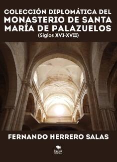 Colección diplomática del Monasterio de Santa María de Palazuelos. XVI - XVII