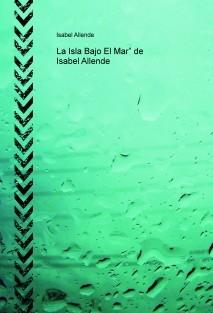 """La Isla Bajo El Mar"""" de Isabel Allende"""