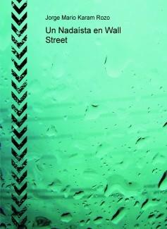 Un Nadaísta en Wall Street