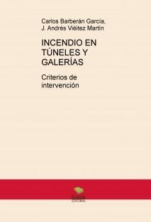 INCENDIO EN TÚNELES Y GALERÍAS: CRITERIOS DE INTERVENCIÓN