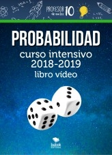 Libro Probabilidad+CURSO INTENSIVO 2019-2020 Libro videos, autor profesor10demates