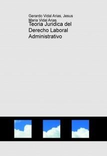 Teoria Juridica del Derecho Laboral Administrativo