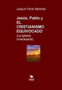 Jesús, Pablo y EL CRISTIANISMO EQUIVOCADO (Lo que oculta la Iglesia)