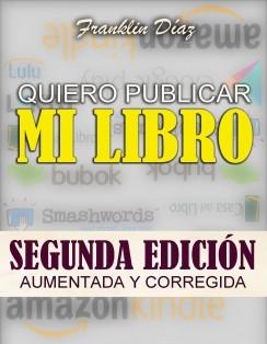 QUIERO PUBLICAR MI LIBRO: Segunda edición aumentada y corregida (Edición digital)