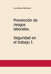 Prevención de riesgos laborales. Seguridad en el trabajo I.