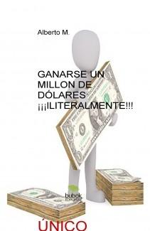 GANARSE UN MILLON DE DÓLARES ¡¡¡lLITERALMENTE!!!
