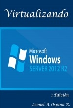 Libro Virtualizando Windows Server 2012 R2, autor Leonel Ospina Restrepo