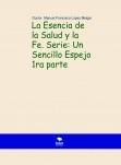 La Esencia de la Salud y la Fe. Serie: Un Sencillo Espejo 1ra parte 2da Edición