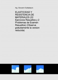 ELASTICIDAD Y RESISTENCIA DE MATERIALES (22 Ejercicios Resueltos y 2 Problemas de Examen Resueltos) (Descarga gratuitamente la version reducida)