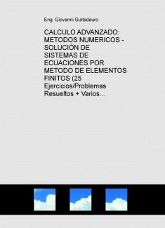CALCULO ADVANZADO: METODOS NUMERICOS - SOLUCIÓN DE SISTEMAS DE ECUACIONES POR METODO DE ELEMENTOS FINITOS (Teoría + 25 Ejercicios/Problemas Resueltos + Varios Examenes) (Descarga gratuitamente la version reducida)