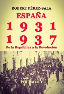 ESPAÑA, 1931-1937. De la República a la Revolución. (Volumen I)