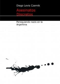 Asesinatos Discretos / persiguiendo nazis en la Argentina