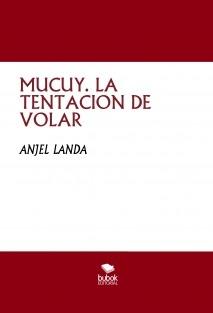MUCUY. LA TENTACION DE VOLAR