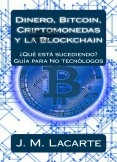 Dinero, Bitcoin, Criptomonedas y la Blockchain. ¿Qué está sucediendo?. Una guía para No tecnólogos