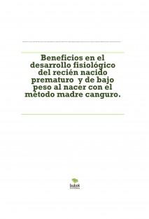 Beneficios en el desarrollo fisiológico del recién nacido prematuro y de bajo peso al nacer con el método madre canguro.