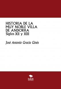 HISTORIA DE LA MUY NOBLE VILLA DE ANDORRA - Siglos XII y XIII
