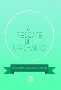 AL RESCATE DEL MACHISMO