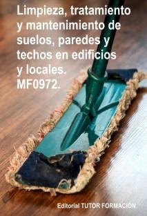 Limpieza, tratamiento y mantenimiento de suelos, paredes y techos en edificios y locales. MF0972.