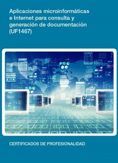 UF1467 - Aplicaciones microinformáticas e internet para consulta y generación de documentación