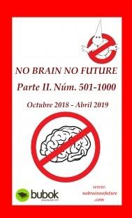 NO BRAIN NO FUTURE. Parte II 501 – 1000