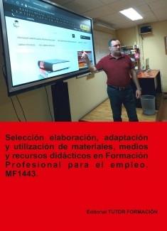 Selección, elaboración, adaptación y utilización de materiales, medios y recursos didácticos en formación profesional para el empleo. MF1443 (Ed. 2019).