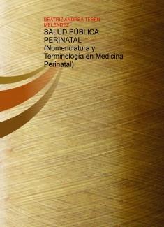 SALUD PÚBLICA PERINATAL (Nomenclatura y Terminología en Medicina Perinatal)