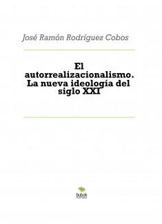 El autorrealizacionalismo. La nueva ideología del siglo XXI
