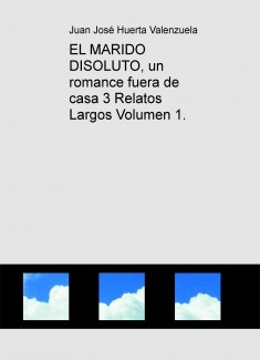 EL MARIDO DISOLUTO, un romance fuera de casa 3 Relatos Largos Volumen 1.