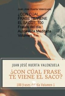 ¿CON CÚAL FRASE TE VIENE EL SACO?, 100 Frases del día. Autoayuda Meditada. Volumen 1.