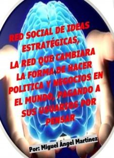 Red social de ideas estratégicas, la red que cambiara la forma de hacer política y negocios en el mundo, pagando a sus usuarios por pensar