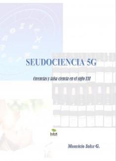 PSEUDOCIENCIAS 5G - Creencias y falsas ciencias en el siglo XXI