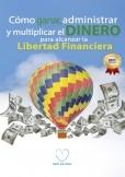 Cómo ganar, administrar y multiplicar el dinero para alcanzar la libertad financiera