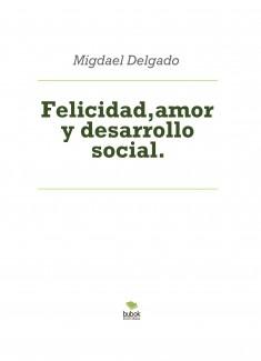Felicidad,amor y desarrollo social.