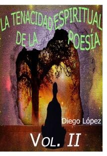 La tenacidad espiritual de la poesía (vol. II)