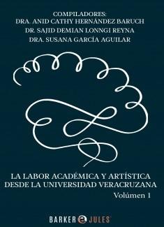LA LABOR ACADÉMICA Y ARTÍSTICA DESDE LA UNIVERSIDAD VERACRUZANA VOLUMEN 1